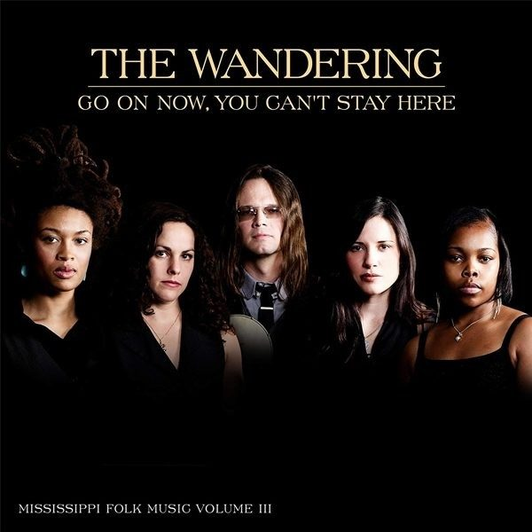 The Wandering - Go On Now, You Can't Stay Here CD
