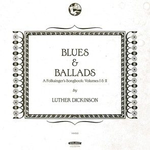 Luther Dickinson - Blues & Ballads: A Folksinger's Songbook Vol. 1 & 2 (2 LPs)