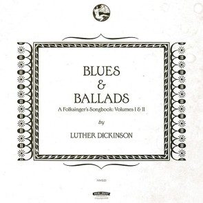 Luther Dickinson - Blues & Ballads: A Folksinger's Songbook Vol. 1 & 2 CD