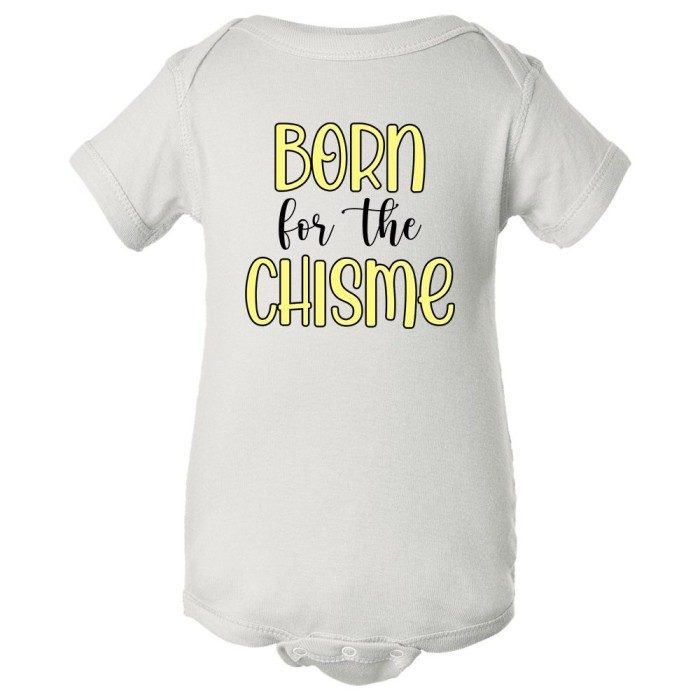 """""""Born For The Chisme"""" Onesie"""