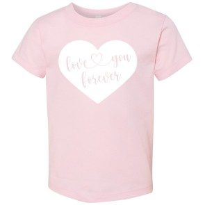 """Love You Forever"" Pink Toddler T"