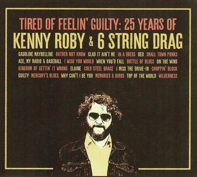Tired of Feelin' Guilty: 25 Years of Kenny Roby & 6 String Drag CD