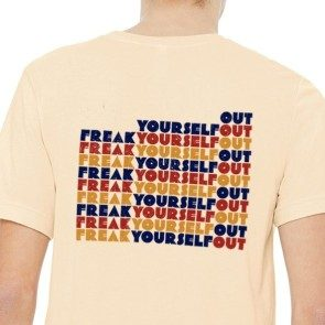 Unisex Freak Yourself Out T